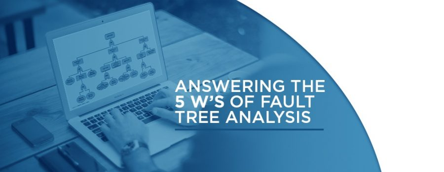 Answering the 5 W's of Fault Tree Analysis