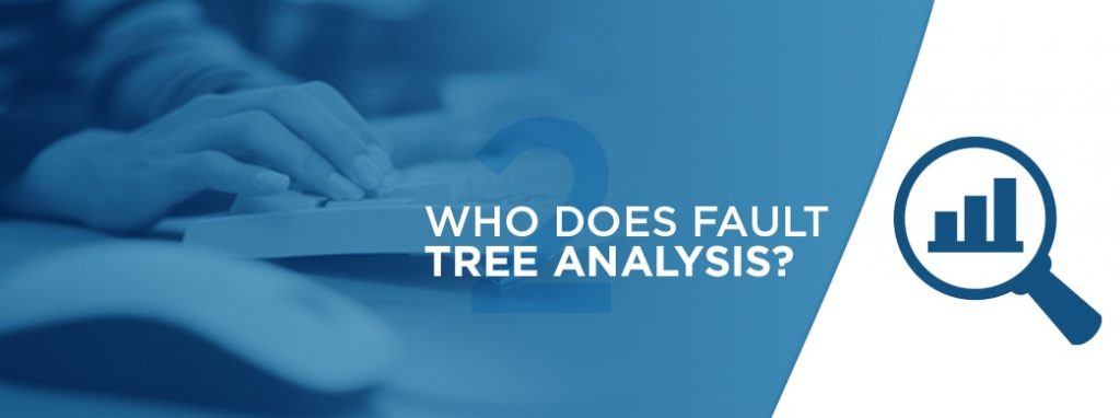 who performs fault tree analysis